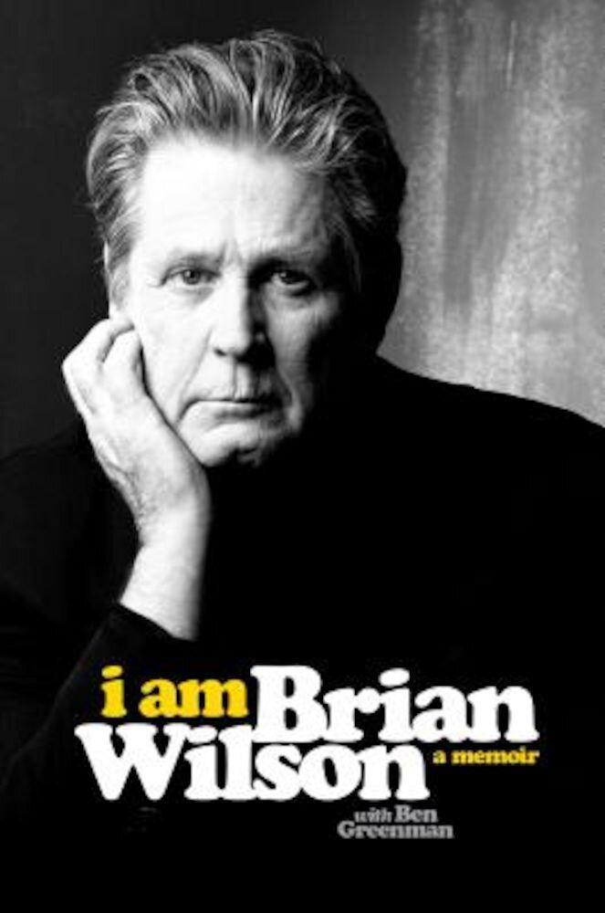 I Am Brian Wilson: A Memoir, Hardcover
