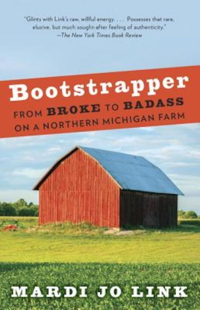 Bootstrapper: From Broke to Badass on a Northern Michigan Farm, Paperback