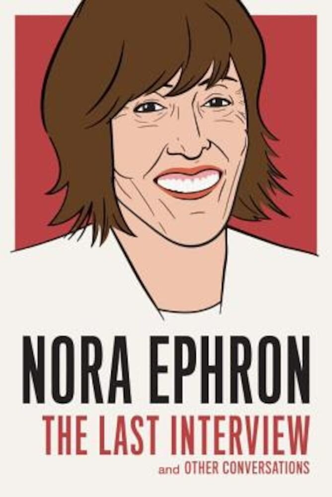 Nora Ephron: The Last Interview: And Other Conversations, Paperback