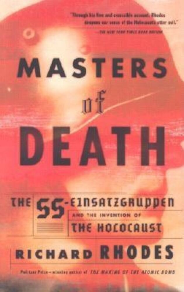 Masters of Death: The SS-Einsatzgruppen and the Invention of the Holocaust, Paperback