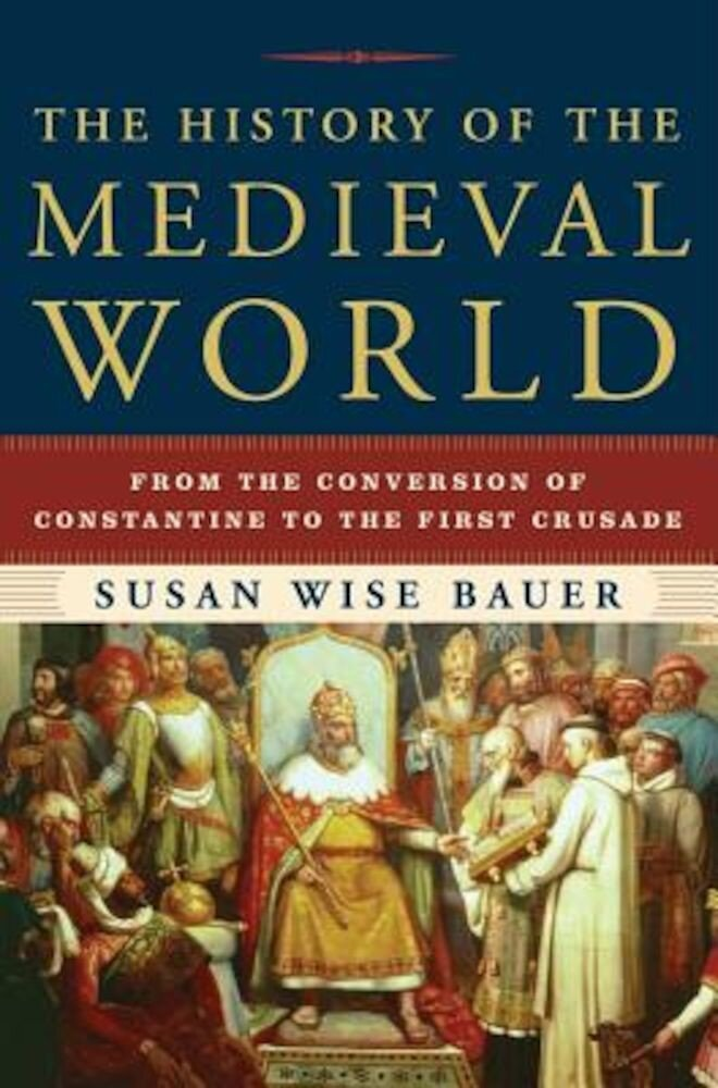 The History of the Medieval World: From the Conversion of Constantine to the First Crusade, Hardcover