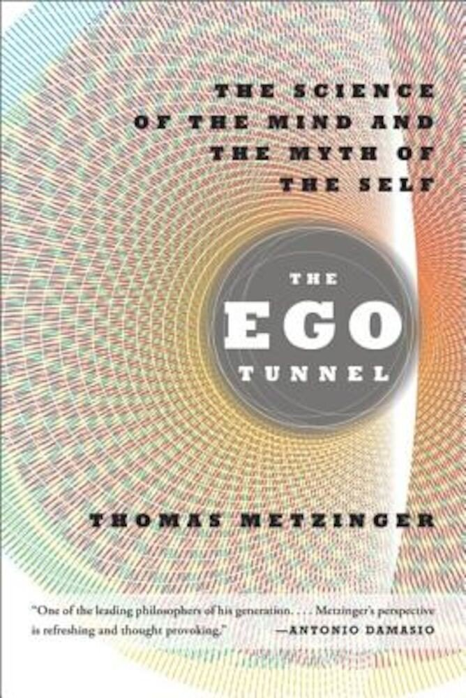 The Ego Tunnel: The Science of the Mind and the Myth of the Self, Paperback