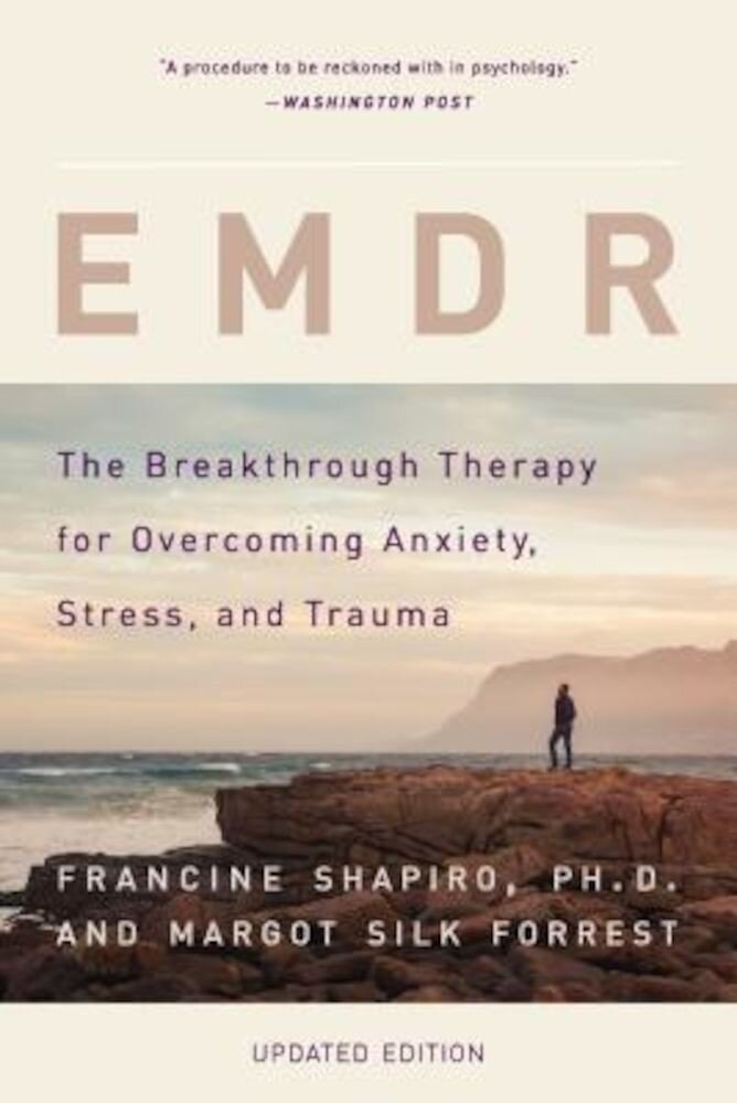 Emdr: The Breakthrough Therapy for Overcoming Anxiety, Stress, and Trauma, Paperback