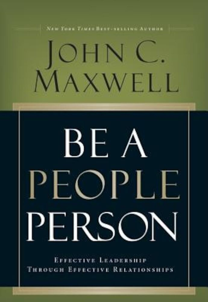 Be a People Person: Effective Leadership Through Effective Relationships, Hardcover