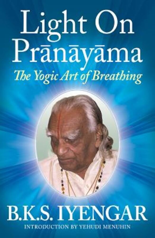 Light on Pranayama: The Yogic Art of Breathing, Paperback