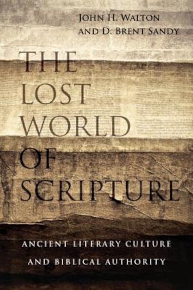 The Lost World of Scripture: Ancient Literary Culture and Biblical Authority, Paperback