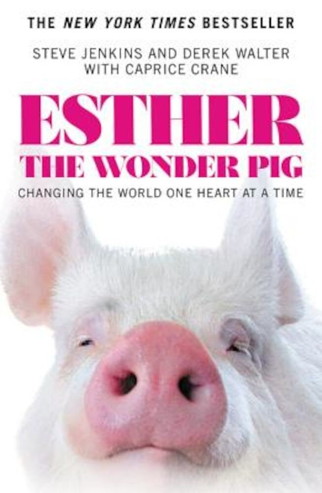 Esther the Wonder Pig: Changing the World One Heart at a Time, Paperback