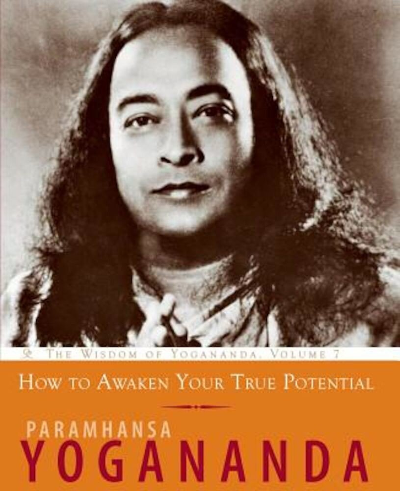 How to Awaken Your True Potential: The Wisdom of Yogananda, Paperback
