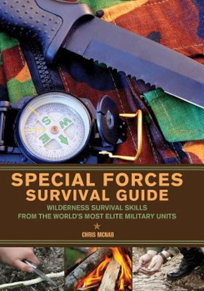 Special Forces Survival Guide: Wilderness Survival Skills from the World's Most Elite Military Units, Paperback