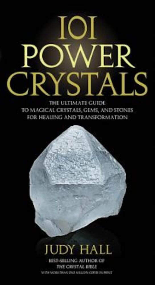 101 Power Crystals: The Ultimate Guide to Magical Crystals, Gems, and Stones for Healing and Transformation, Paperback