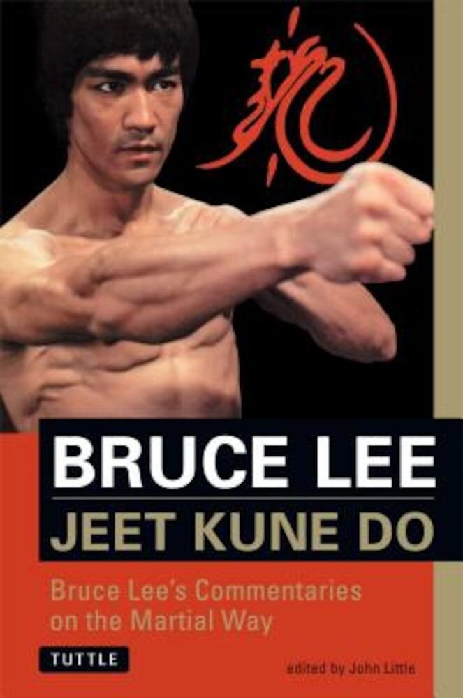 Jeet Kune Do: Bruce Lee's Commentaries on the Martial Way, Paperback