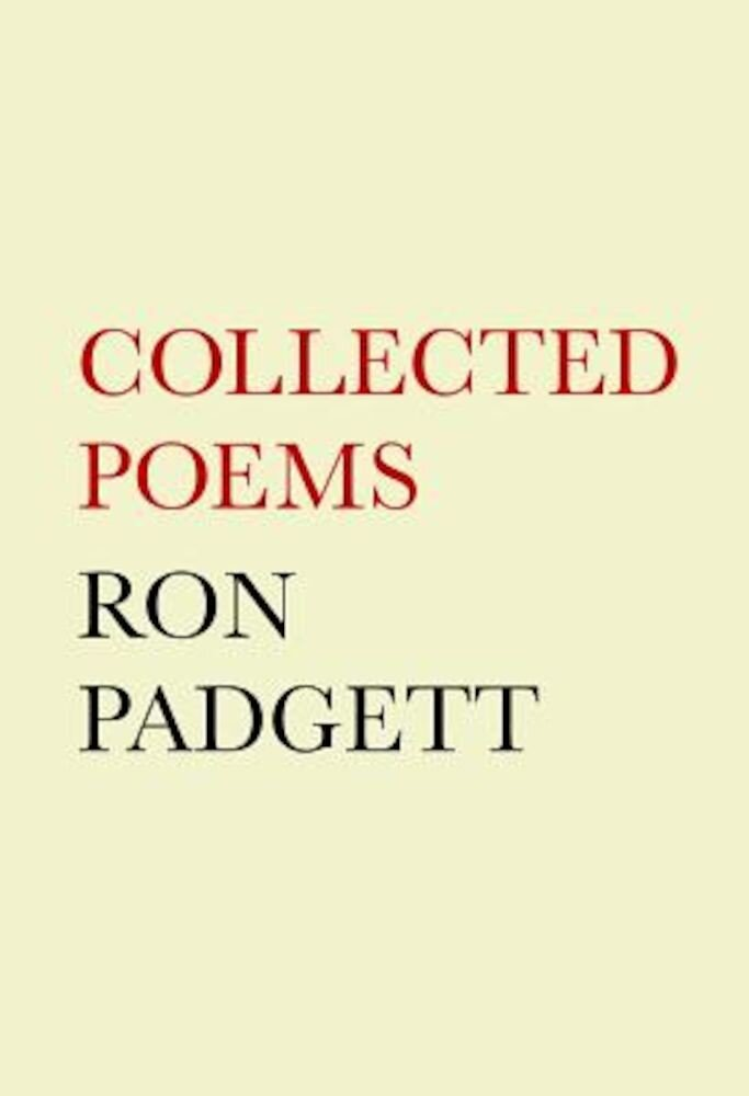 Ron Padgett: Collected Poems, Hardcover