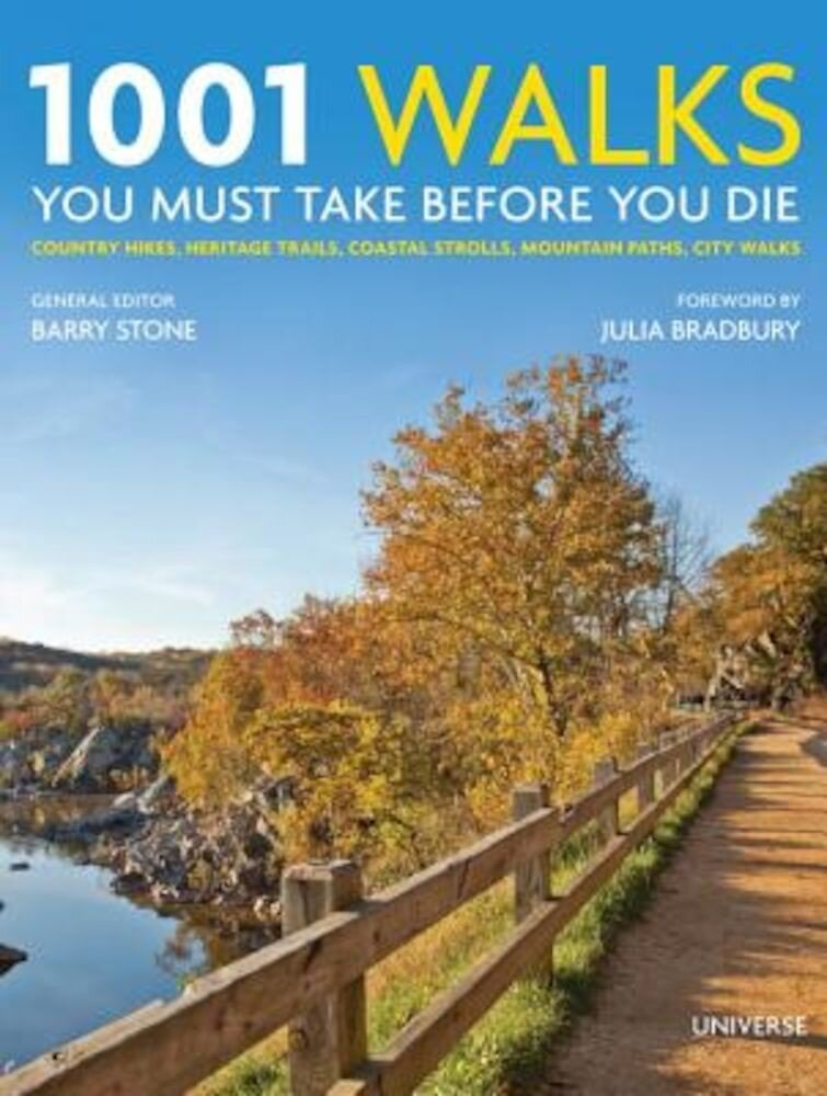 1001 Walks You Must Take Before You Die: Country Hikes, Heritage Trails, Coastal Strolls, Mountain Paths, City Walks, Hardcover