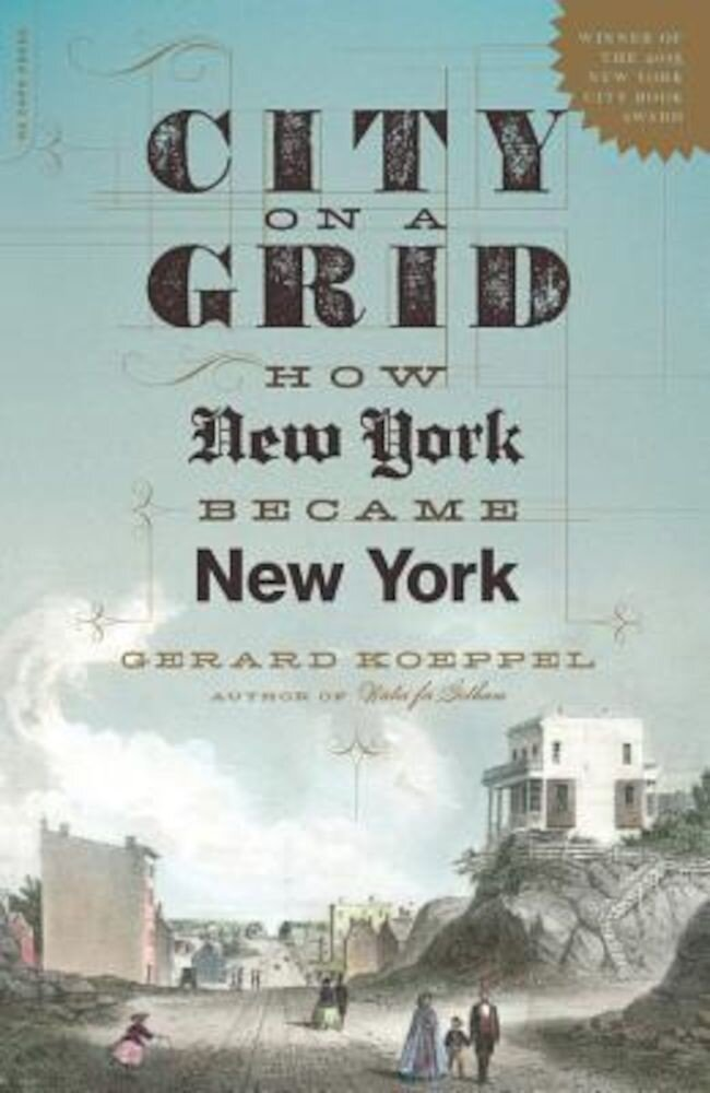 City on a Grid: How New York Became New York, Paperback