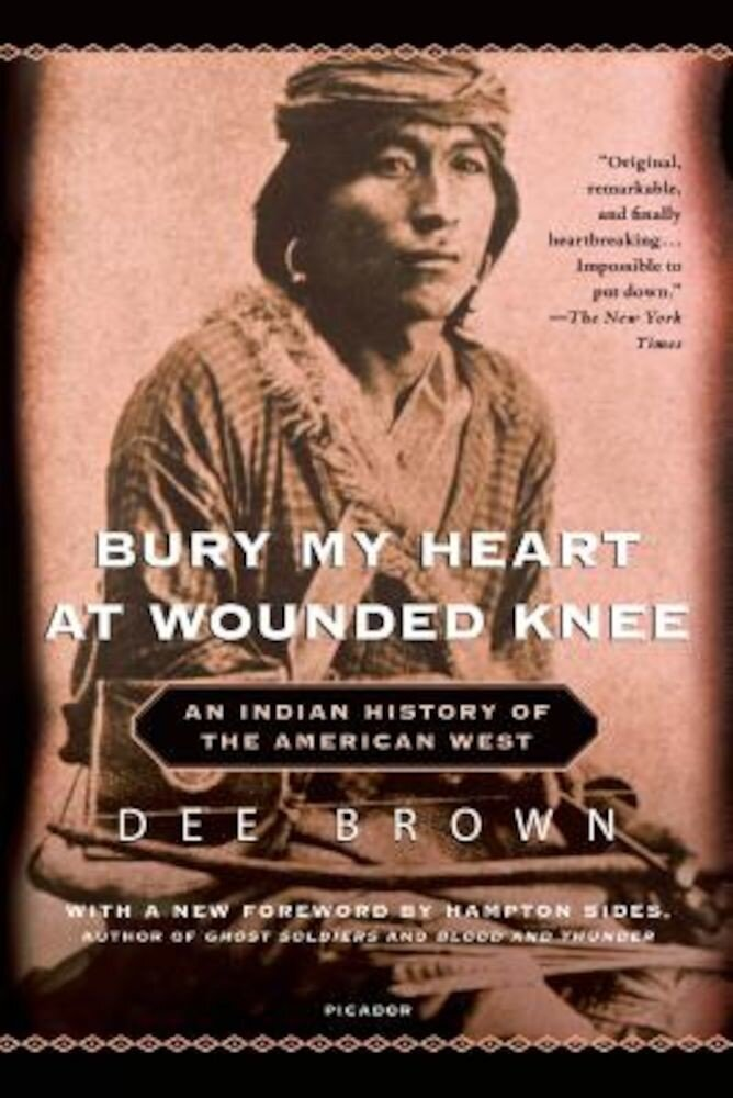 Bury My Heart at Wounded Knee: An Indian History of the American West, Paperback