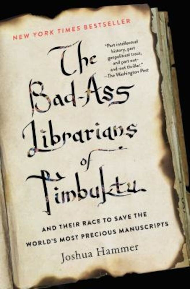 The Bad-Ass Librarians of Timbuktu and Their Race to Save the World's Most Precious Manuscripts, Paperback