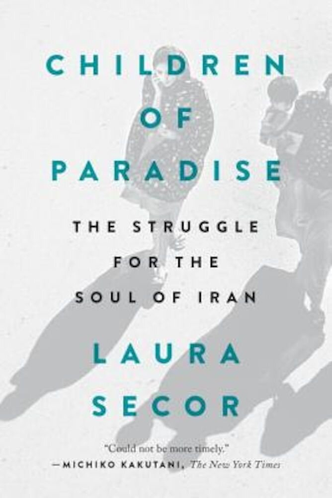 Children of Paradise: The Struggle for the Soul of Iran, Paperback