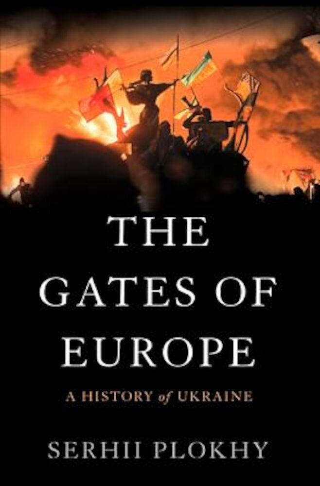 The Gates of Europe: A History of Ukraine, Hardcover