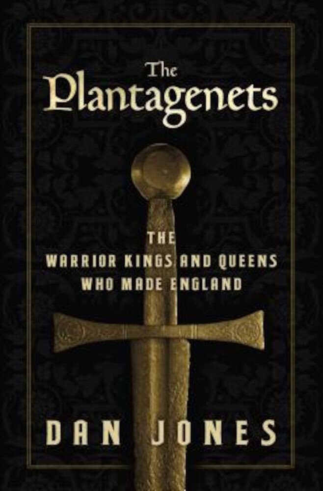 The Plantagenets: The Warrior Kings and Queens Who Made England, Hardcover
