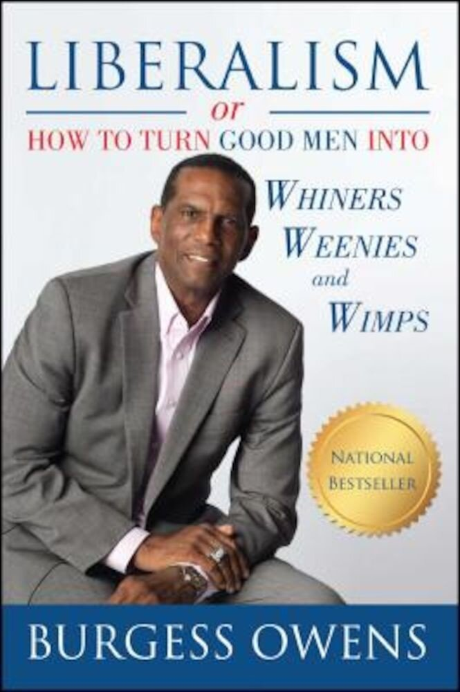 Liberalism or How to Turn Good Men Into Whiners, Weenies and Wimps, Paperback