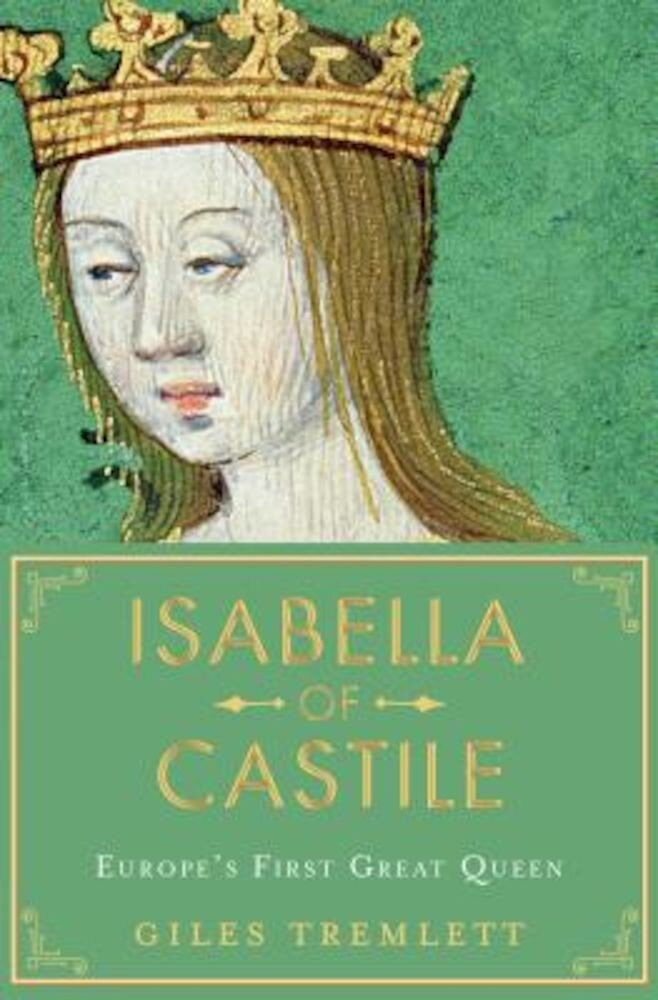 Isabella of Castile: Europe's First Great Queen, Hardcover