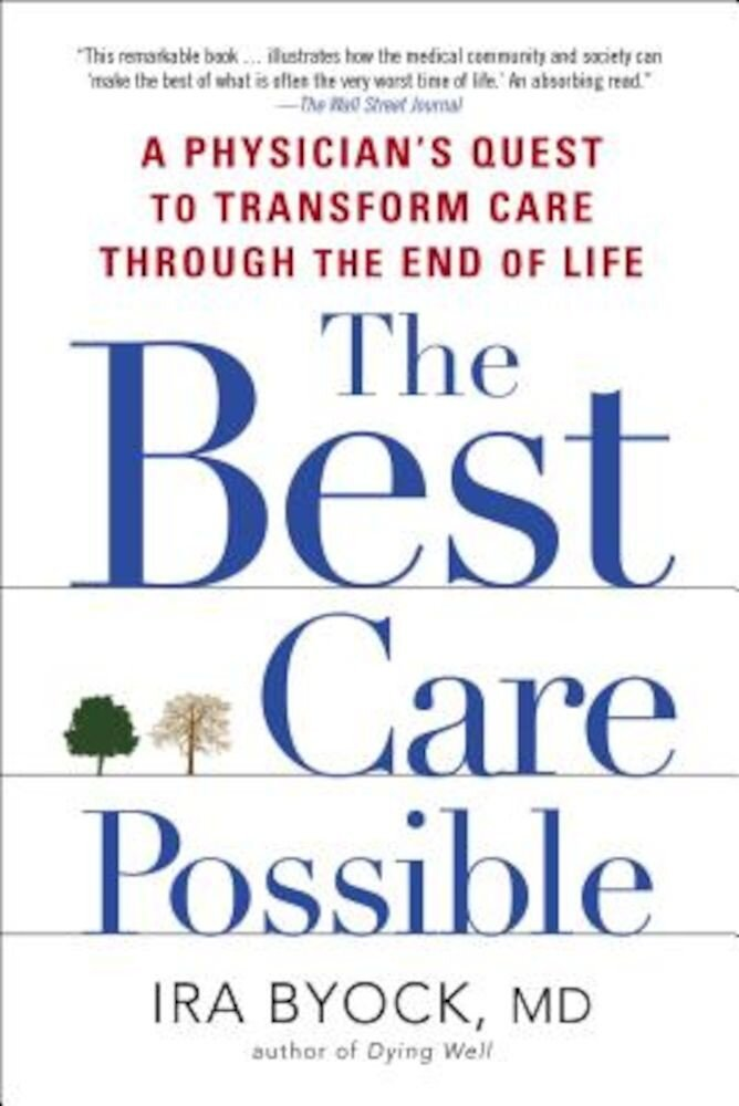 The Best Care Possible: A Physician's Quest to Transform Care Through the End of Life, Paperback