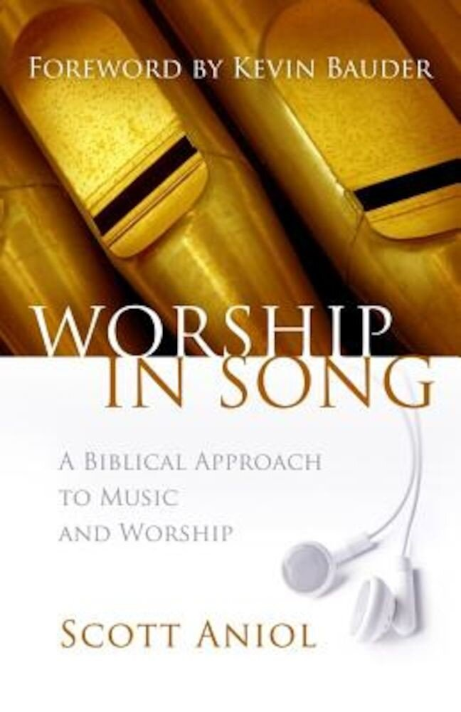 Worship in Song: A Biblical Approach to Music and Worship, Paperback