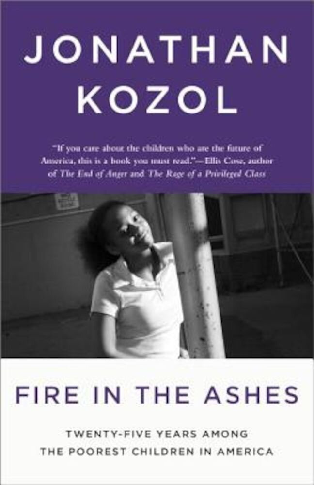Fire in the Ashes: Twenty-Five Years Among the Poorest Children in America, Paperback