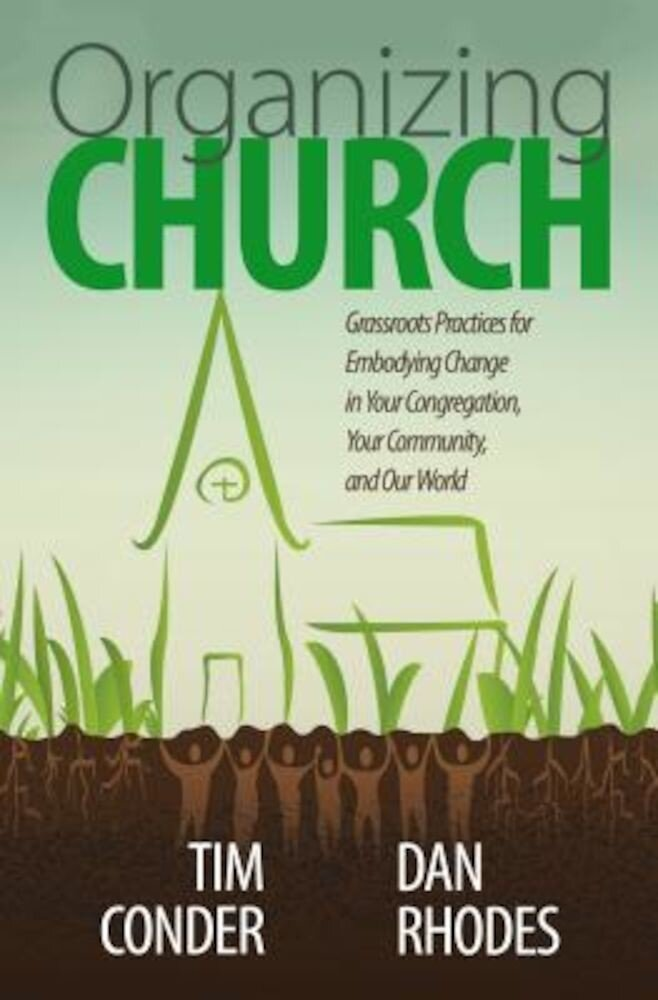 Organizing Church: Grassroots Practices for Embodying Change in Your Congregation, Your Community, and Our World, Paperback