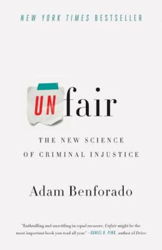 Unfair: The New Science of Criminal Injustice, Paperback