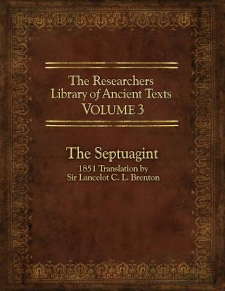 The Researcher's Library of Ancient Texts, Volume 3: The Septuagint: 1851 Translation by Sir Lancelot C. L. Brenton, Paperback