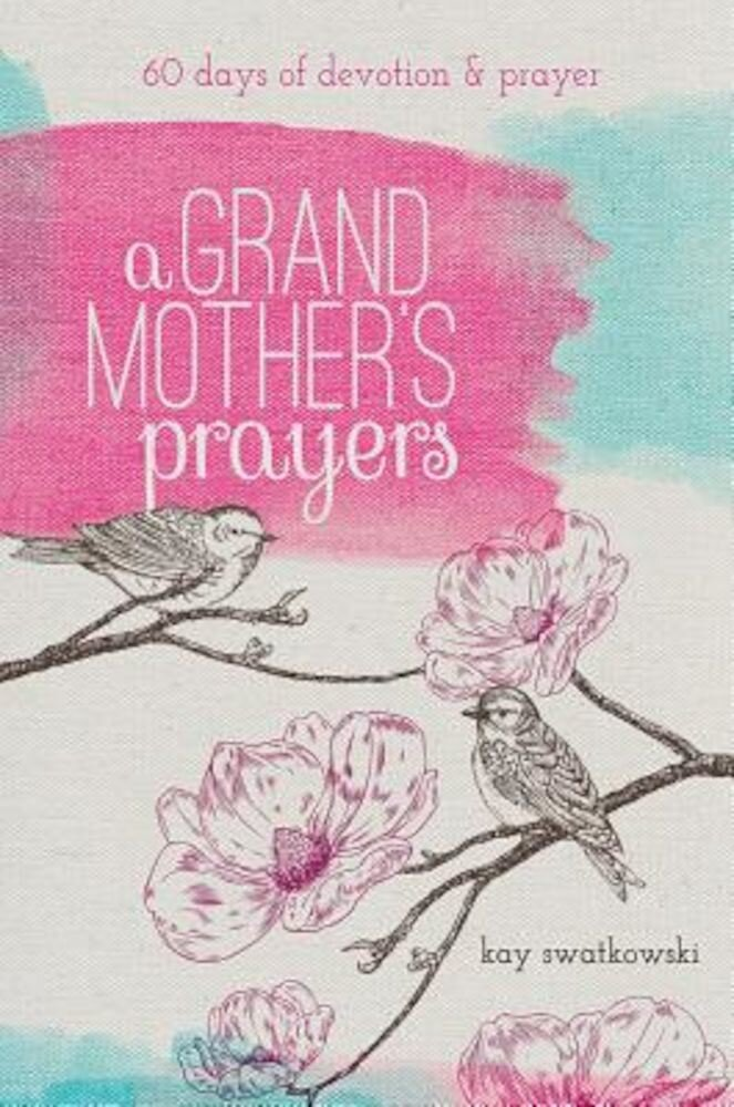 A Grandmother's Prayers: 60 Days of Devotions and Prayer, Paperback