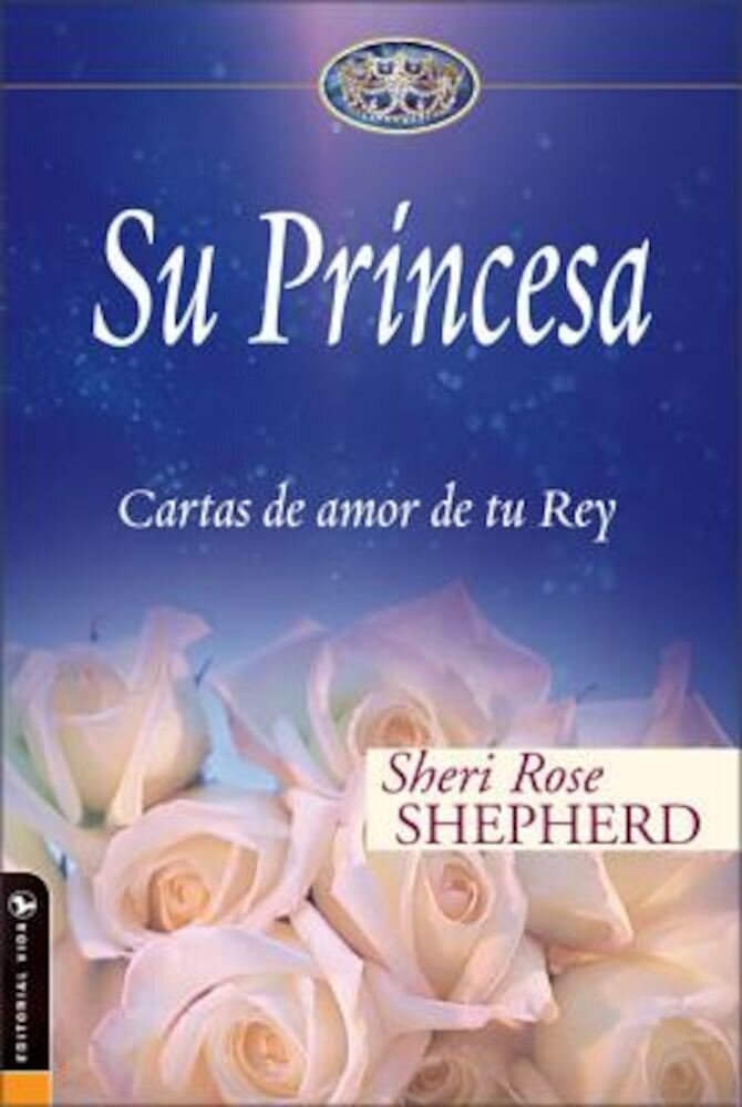 Su Princesa: Cartas de Amor de Tu Rey = His Princess, Hardcover