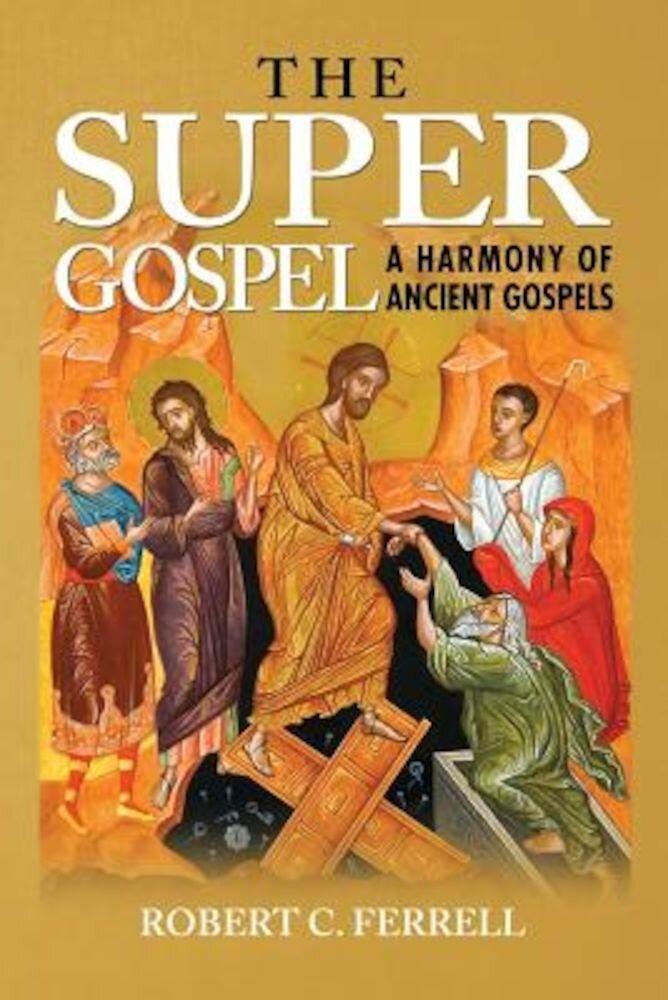 The Super Gospel: A Harmony of Ancient Gospels, Paperback