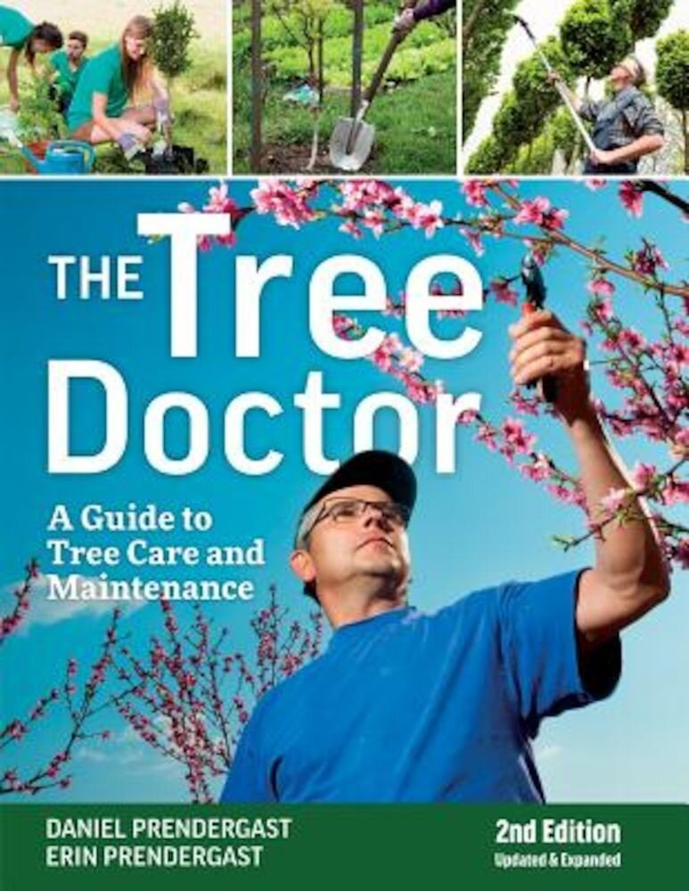 The Tree Doctor: A Guide to Tree Care and Maintenance, Paperback