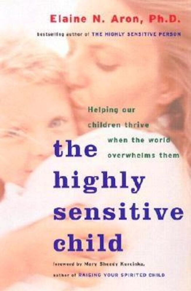 The Highly Sensitive Child: Helping Our Children Thrive When the World Overwhelms Them, Paperback