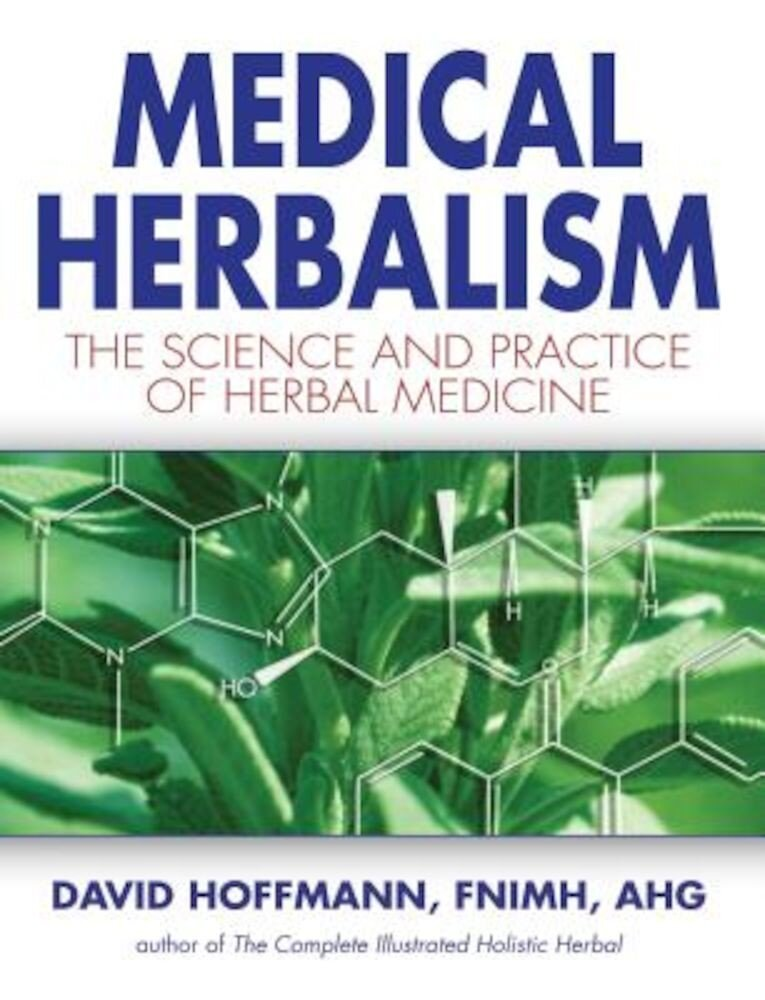 Medical Herbalism: The Science and Practice of Herbal Medicine, Hardcover