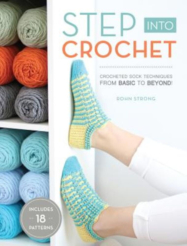 Step Into Crochet: Crocheted Sock Techniques--From Basic to Beyond!, Paperback