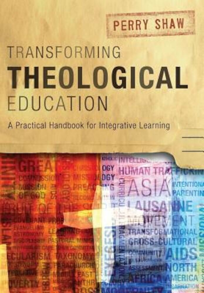 Transforming Theological Education: A Practical Handbook for Integrative Learning, Paperback