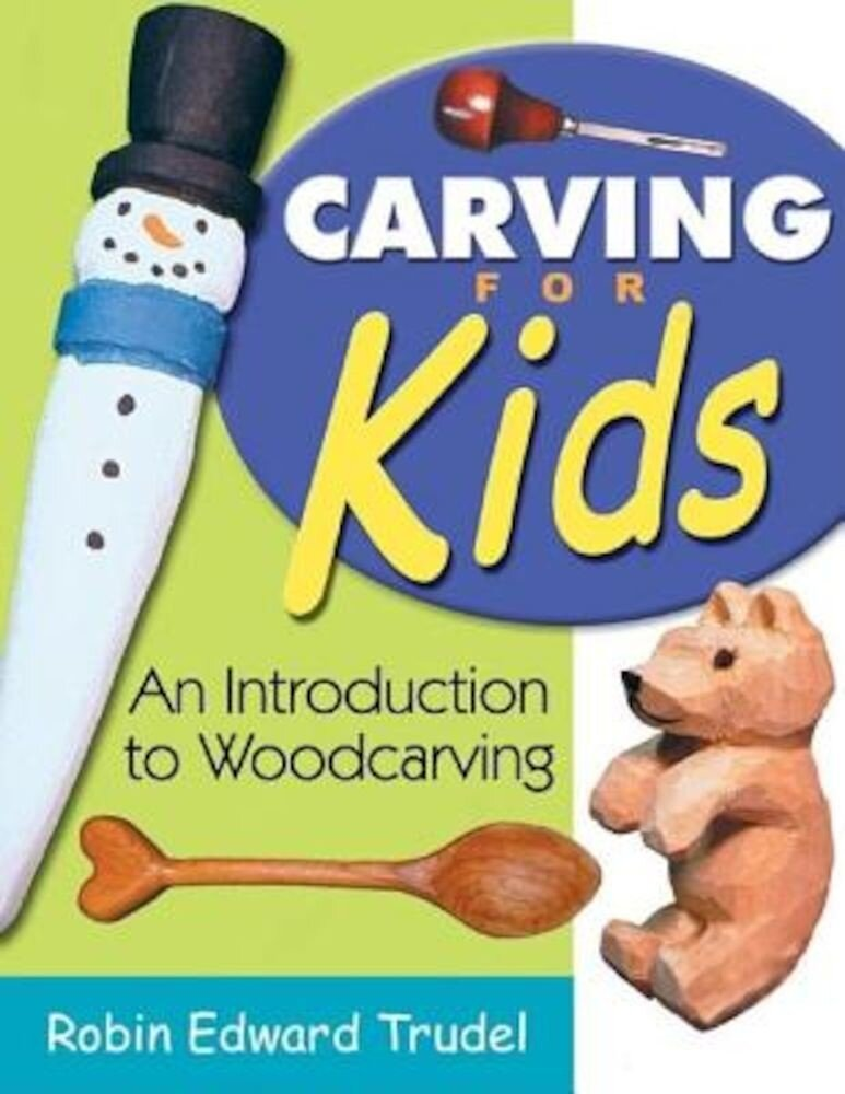 Carving for Kids: An Introduction to Woodcarving, Paperback