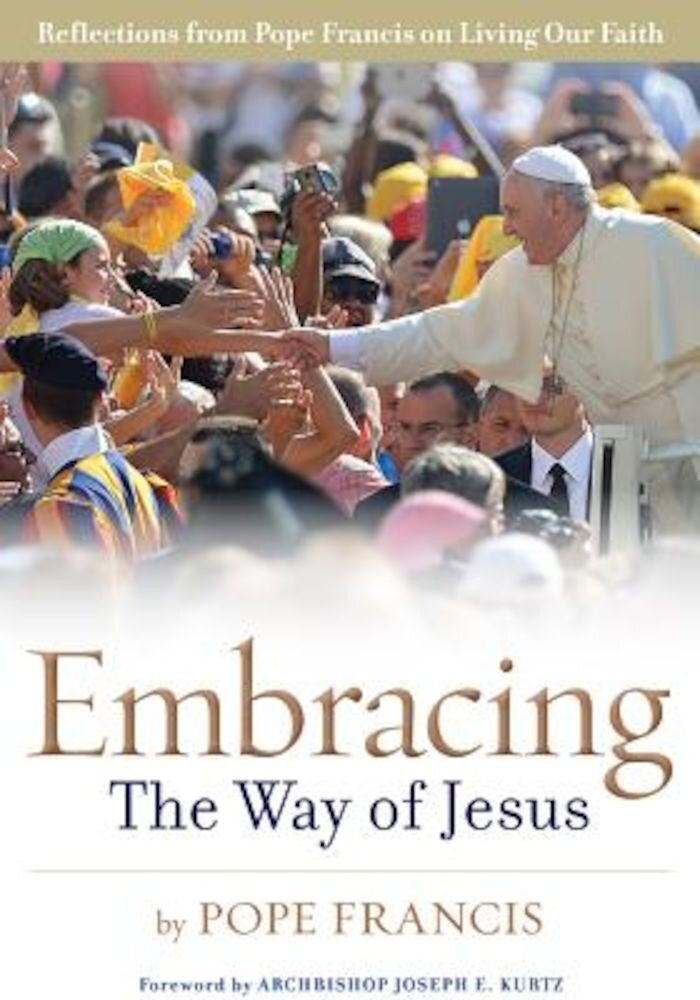 Embracing the Way of Jesus: Reflections from Pope Francis on Living Our Faith, Paperback