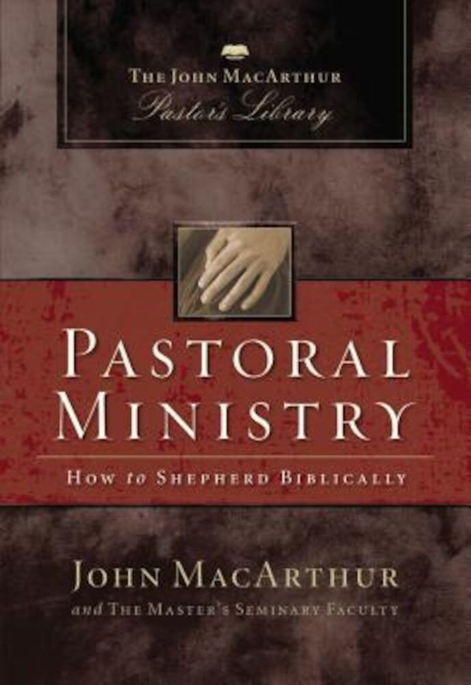 Pastoral Ministry: The John MacArthur Pastor's Library, Hardcover