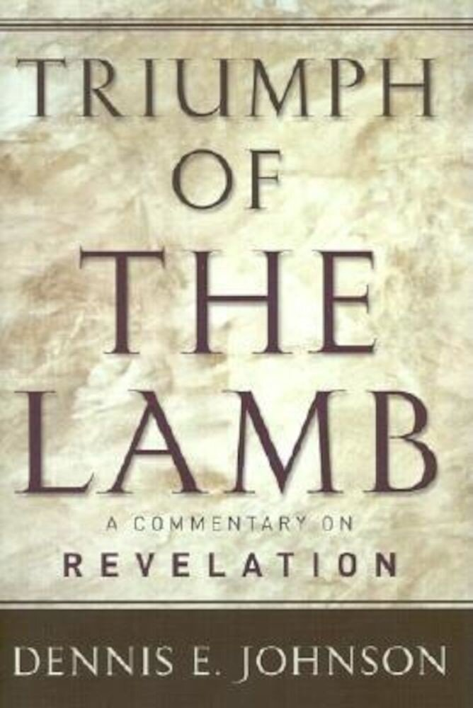 Triumph of the Lamb: A Commentary on Revelation, Hardcover