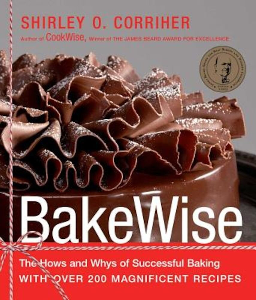 Bakewise: The Hows and Whys of Successful Baking with Over 200 Magnificent Recipes, Hardcover