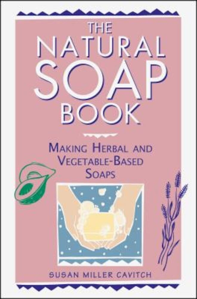 The Natural Soap Book: Making Herbal and Vegetable-Based Soaps, Paperback