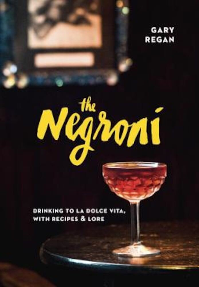 The Negroni: Drinking to La Dolce Vita, with Recipes & Lore, Hardcover