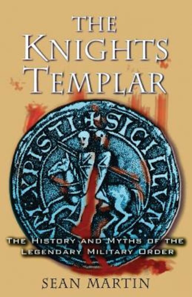 The Knights Templar: The History and Myths of the Legendary Military Order, Paperback