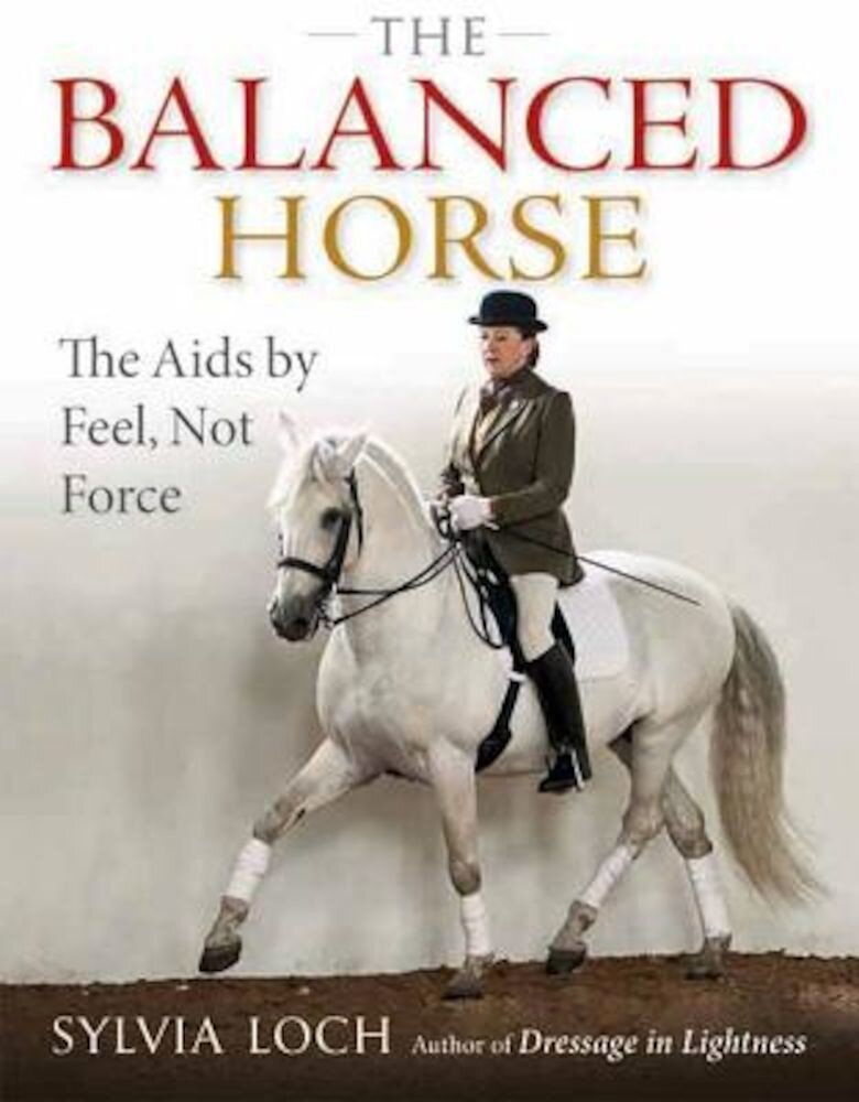 The Balanced Horse: The AIDS by Feel, Not Force, Hardcover