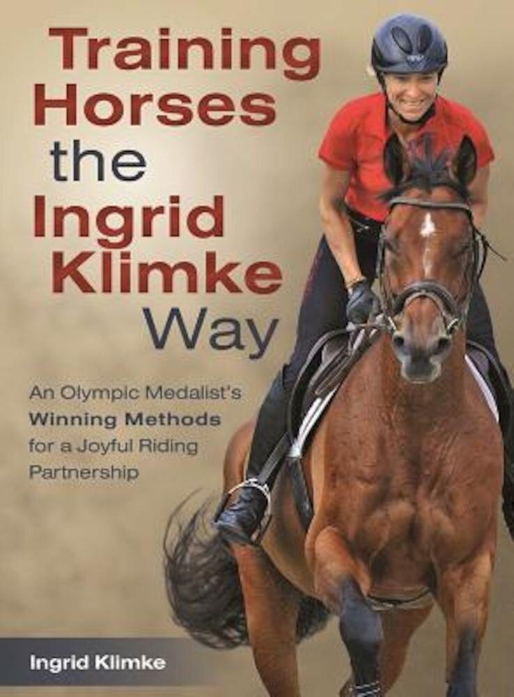Training Horses the Ingrid Klimke Way: An Olympic Medalist's Winning Methods for a Joyful Riding Partnership, Hardcover