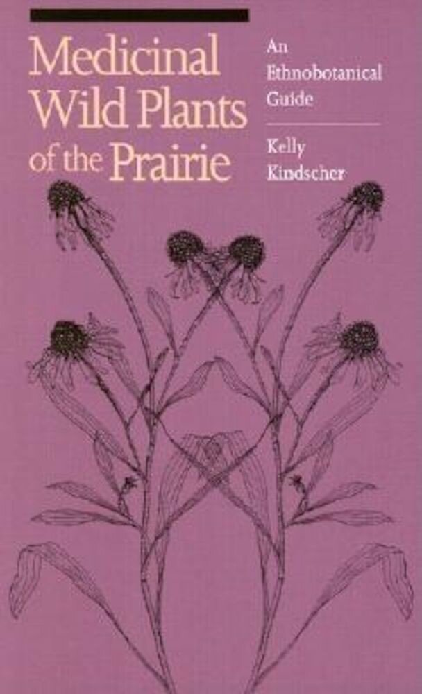 Medicinal Wild Plants of the Prairie: An Ethnobotanical Guide, Paperback